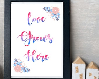 Valentines gift printable Love Grows Here print for Valentines dy printable wall art Nursery printable watercolors wall decor Home art print