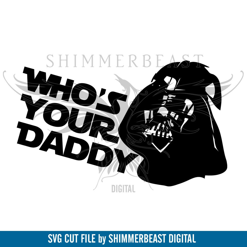 May The Fourth Be With You Svg: Star Wars Svg Darth Vader Svg Whos Your Daddy Svg Star