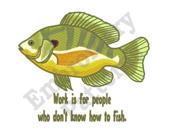 Work Is For People Who Dont Know How To Fish - Machine Embroidery Design