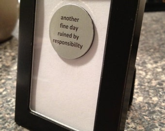 Quote | Magnet | Frame - Another Fine Day Ruined by Responsibility