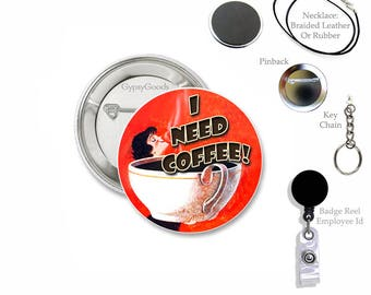 "1.50"" COFFEE Mylar Pin Back Button, Key Chain, Retractable Badge Reel for Work ID or 1 1/2"" Magnet, I Need Coffee, Vintage Coffee Ads"