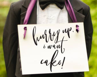 Hurry Up, I Want Cake! Funny Wedding Sign | Ring Bearer Page Boy Banner | Hanging Flower Girl Sign Handmade in USA 1585 BW