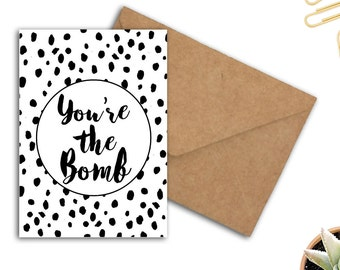You're The Bomb Printable Greeting Card - Motivational Card - Appreciation Gift - Best Friend Card - DIY 5 x 7 card - Typography Card