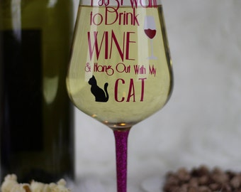 Cat Lover Wine Glass - I Just Want To Drink Wine & Hang Out With My Cat - Glitter Wine Glass - Crazy Cat Lady - Cat Owner - Animal Lover