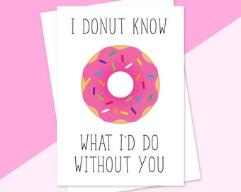 I Donut Know What I'd Do Without You, Donut Card, Friendship Card, Romantic Birthday, Love Card, Anniversary Card, Blank Greeting Card