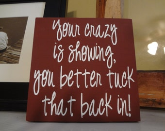Your Crazy is Showing Mini Hand Painted Sign