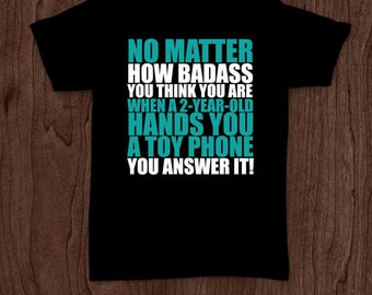 No matter how badass you are t-shirt tee shirt tshirt Christmas dad father daddy family fun father's day grandfather family gift for dad