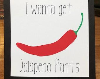 I wanna get jalapeno pants
