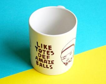 Mug - Like Totes Def Amaze Balls | Coffee Mug | Cup | Drinking Cup | Funny Mug