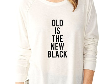 Old is the new black Funny Tee for those who are Aging with Dignity and Humor Funny Aging Graphic Tee Classic Aging Classic Black