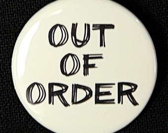 Out Of Order - Pinback Button Badge 1 1/2 inch 1.5 - Keychain Magnet or Flatback