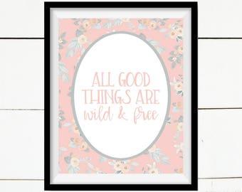 All Good Things Are Wild & Free, Inspirational Print, , Quote Art, Printable Art, Printable Home Decor, Home Decor, Farmhouse Print, Peach