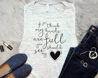 If You Think My Hands Are Full - Mothers Day - Mothers Day Gift - Gift For Mom - Mom Tank - New Mom Gift - Blessed Mama - mom gift - Mom Tee