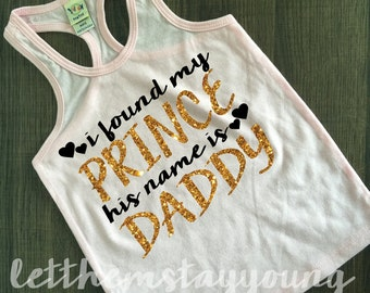 I Found My Prince His Name Is Daddy Tank Gold Baby Girl Shirt Hipster Baby Clothes Baby Gift White And Gold