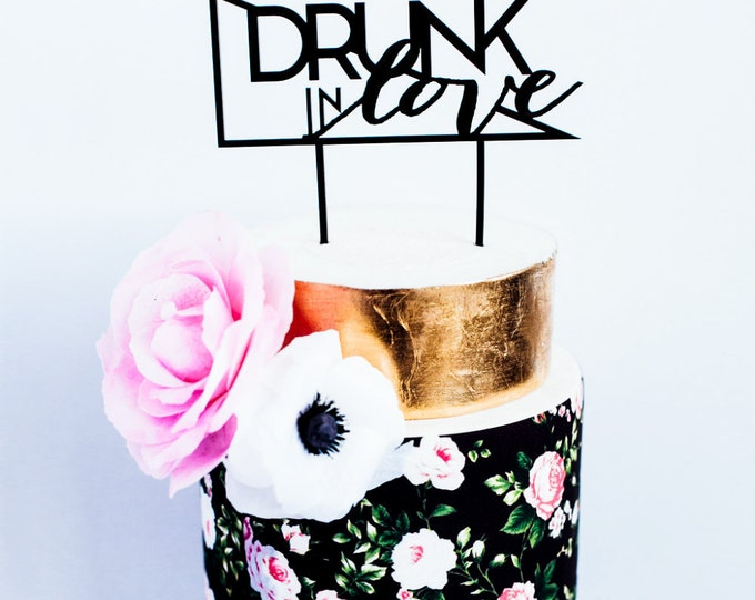 Drunk in Love Wedding Cake Topper, Laser Cut, Acrylic