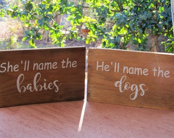 She'll name the babies, He'll name the dogs Pair of Ring Bearer Flower Girl Wedding Signs Paint on Rustic Natural Wood I'll name the dogs