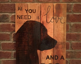 All you need is love and a dog- Home Decor, Dog Sign, Gift