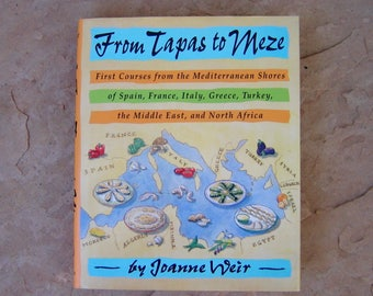 Mediterranean First Course Cook Book, From Tapas to Meze by Joanne Weir, 1994 Vintage Cookbook
