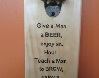 Give a Man a Beer.... Wooden Bottle opener with magnetic cap catcher bottle cap catching opener