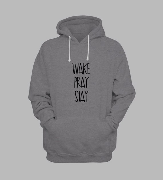 Wake Pray Slay Hoodie - Slayed, Teens Top, Slay All Day, Slay T Shirt, Tumblr Clothes, Girls Tops, Cute Clothes by Raw Clothing