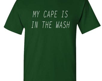 My CAPE Is In The WASH - t-shirt short or long sleeve your choice!
