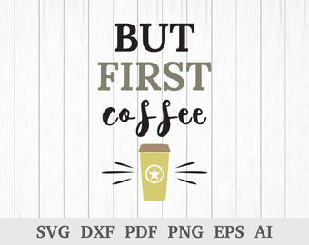 But first coffee svg, coffee svg, coffee lover svg, coffee quote svg, svg cutting files, cricut & silhouette vinyl, dxf, ai, pdf, png, eps