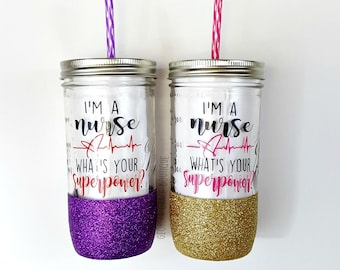 I'm a Nurse What's Your Superpower Glitter Mason Jar Tumbler// Nurse Cup  // Cup for Nurses