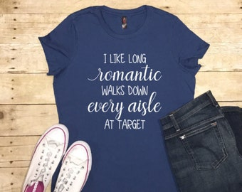 I Like Long Romantic Walks Down Every Aisle At Target Shirt, Target Mom  Shirt,