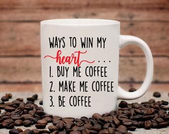 Ways to Win my Heart Coffee Mug | Funny Coffee Mug | Unique Coffee Mug | Quote Mug | 11 oz Mug 15 oz Mug | Coffee Mugs with Sayings
