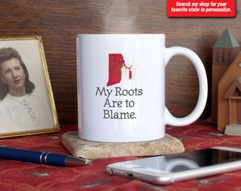 Rhode Island RI Coffee Mug Cup My Roots Are To Blame Run Deep Funny Gift Present Custom Color Providence, Newport, Warwick, Cranston Bristol