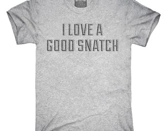 I Love A Good Snatch T-Shirt, Hoodie, Tank Top, Gifts