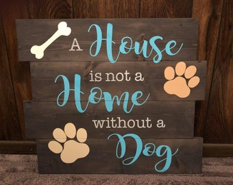 A House Is Not A Home Without A Dog/Customizable/Wood Sign