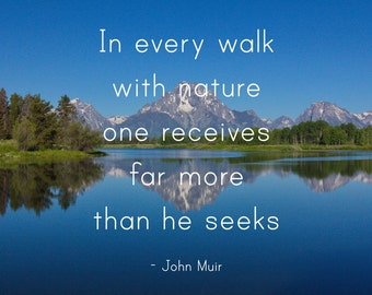 John Muir Quote, Inspirational Quote Art, Motivational Wall Quote, Grand Tetons Mountain Photograph, In every walk with Nature, Quote Print