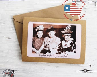 Funny Friendship Greeting Card- If You Have Crazy Friends, You Have Everything - Kraft Card Stock- Blank Inside- FREE US SHIPPING