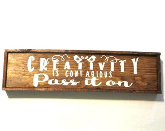 Creativity is contagious wooden sign.  Ready to ship wood sign.  Gift for crafters, writers, knitters, sewers, crocheter.  Crafty person.