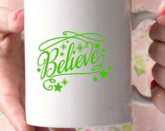 Believe mug-Motivational coffee mug -Coffee mug-Ceramic mug-Holiday gift-Valentines Day Gift-Gift for friend- Vinyl mug- Teachers gift