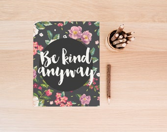 """PRINTABLE Art """"Be Kind Anyway"""" Typography Art Print Floral Art Print Motivational Quote Be Kind Any Way Floral Wall Art Apartment Decor"""