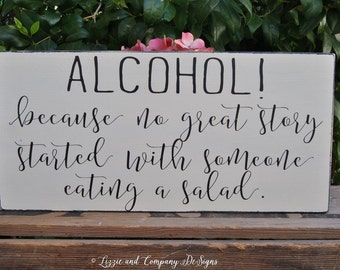 Alcohol! because no great story started with someone eating a salad - Wedding Bar Sign - Calligraphy Lettering - RuSTic WeDDing SiGn -15 x 7