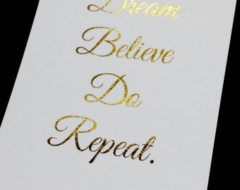 Oops Item - Dream Believe Do Repeat. Gold Foil Print - 3 x 4 inch - Never Lose Sight of your Dreams!