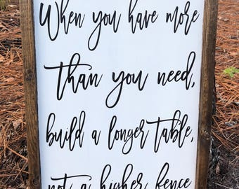 When You Have More Than You Need, Build A Longer Table, Not A Higher Fence Framed Wood Sign, Farmhouse Decor, Custom Sign