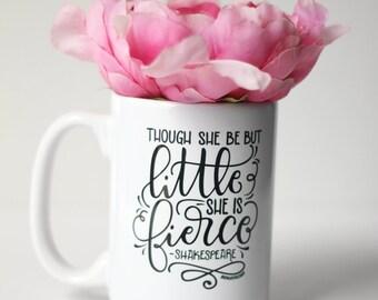 Mug - Though she be but little she is fierce - hand lettered inspirational mug