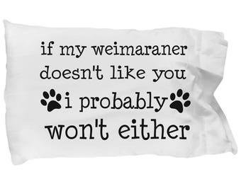 Weimaraner Pillow Cover - Weimaraner Gifts - Weimaraner Pillowcase - If My Weimaraner Doesn't Like You I Probably Won't Either