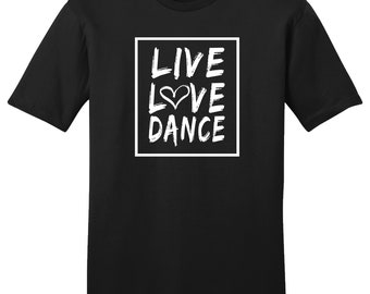 Live Love Dance, Dance Shirt, Love Shirt, Dance T-Shirt, Dancing Shirt, I Love Dancing, Love Dance, Gift For Him, Gift For Her