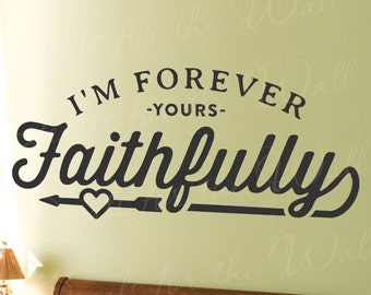 I'm Forever Yours Faithfully - Husband Wife Bedroom Marriage Relationship Romantic Couple - Vinyl Decal Wall Decor Letter A T53
