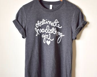 """Jane Austen Quote """"Obstinate, headstrong girl"""" Pride and Prejudice, Feminist Shirt, Literary Gifts- Unisex Shirt- Sizes XS-4XL Made To Order"""