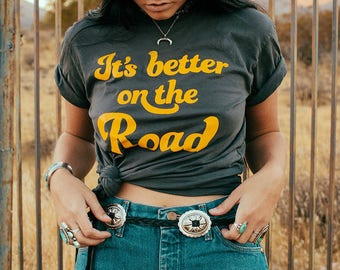 It's better on the road- womens graphic tee- road trip tee- vintage inspired- black tee- made in usa- cotton- unisex- sweatshop free