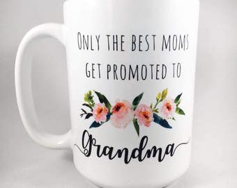 Only the Best Moms Get Promoted to Grandma Mug / Grandma Mug / Best Moms Mug / Pregnancy Reveal Mug / Mother's Day Gift / 15 oz mom mug