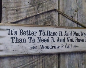 It's Better To Have It And Not Need It, Than To Need It And Not Have It, Lonesome Dove, Woodrow F. Call, Western, Antiqued, Wooden Sign