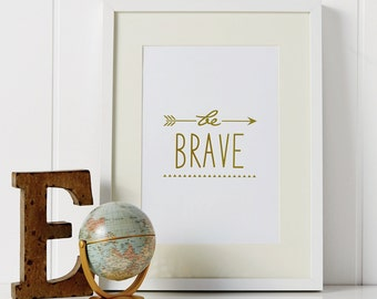 Be Brave Foil Print | Kids Print | Kids Decor