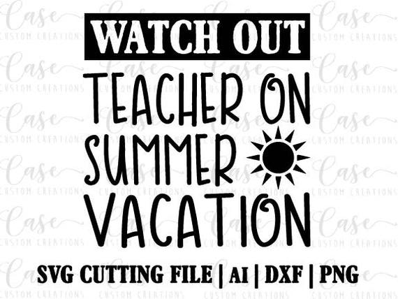 Watch Out Teacher On Summer Vacation Svg Cutting File Ai Dxf
